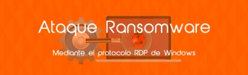 Ataque Ransomware mediante protocolo RDP de Windows